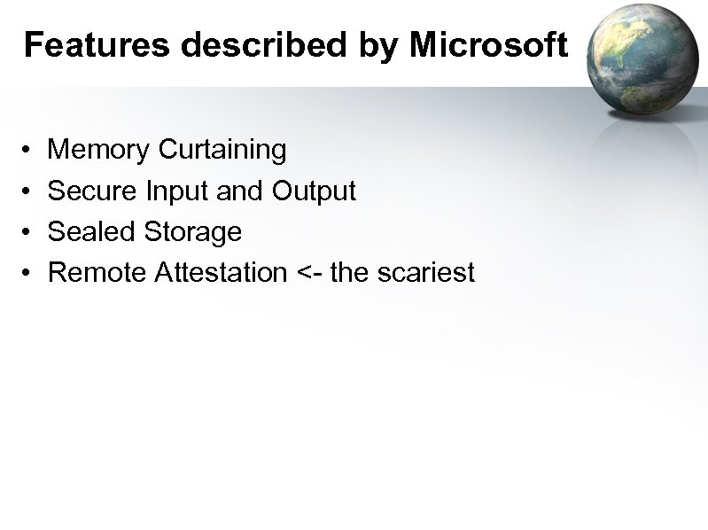Features described by Microsoft • • Memory Curtaining Secure Input and Output Sealed Storage
