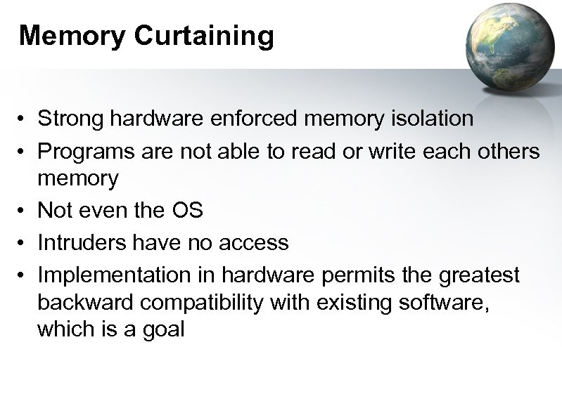 Memory Curtaining • Strong hardware enforced memory isolation • Programs are not able to