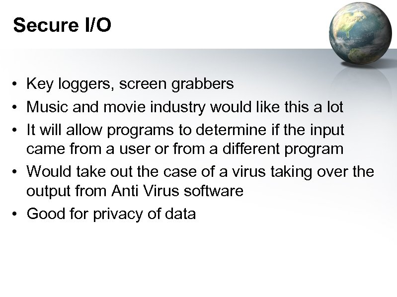 Secure I/O • Key loggers, screen grabbers • Music and movie industry would like