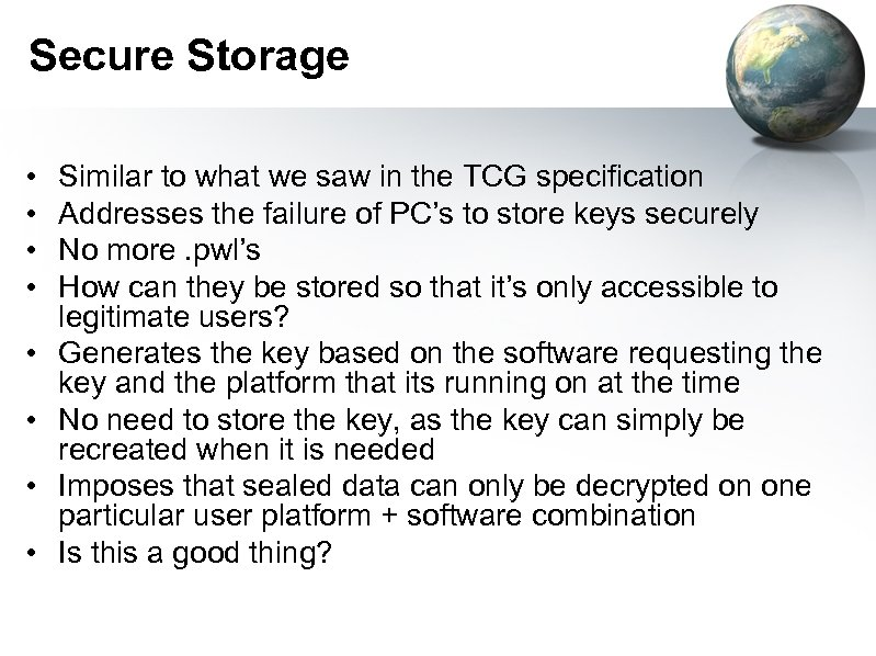 Secure Storage • • Similar to what we saw in the TCG specification Addresses