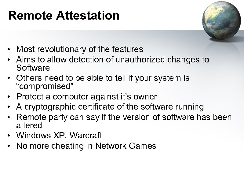 Remote Attestation • Most revolutionary of the features • Aims to allow detection of