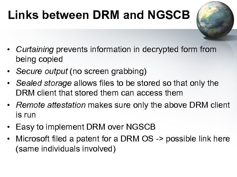 Links between DRM and NGSCB • Curtaining prevents information in decrypted form from being