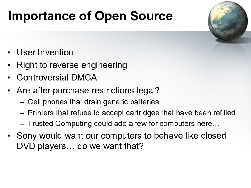 Importance of Open Source • • User Invention Right to reverse engineering Controversial DMCA
