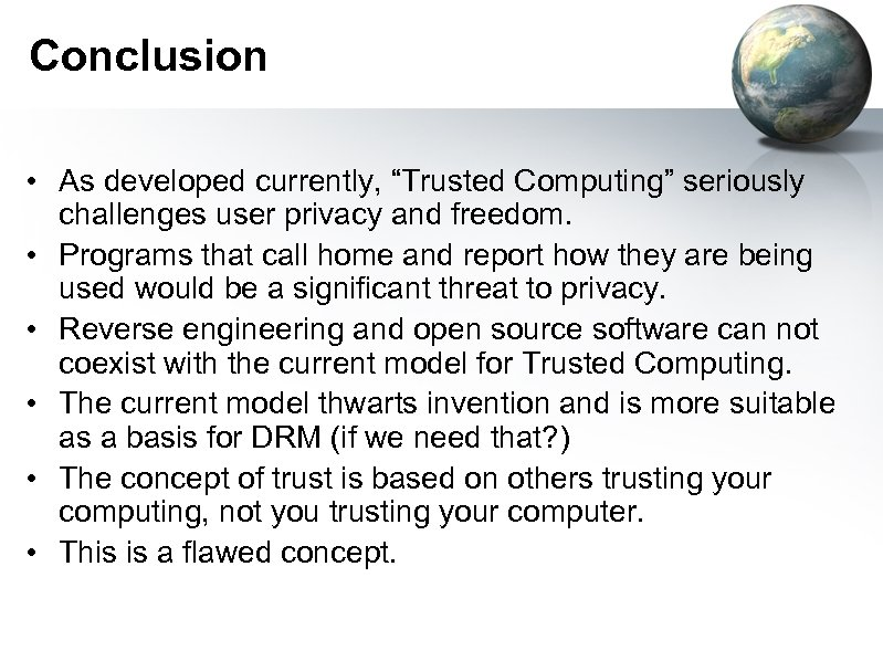 """Conclusion • As developed currently, """"Trusted Computing"""" seriously challenges user privacy and freedom. •"""