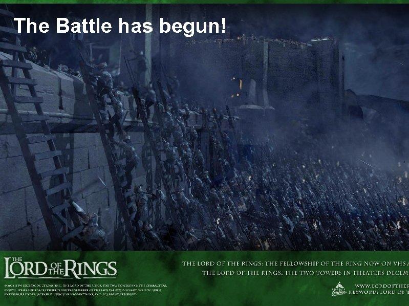 The Battle has begun!
