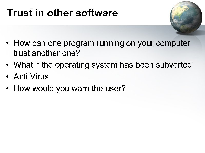 Trust in other software • How can one program running on your computer trust
