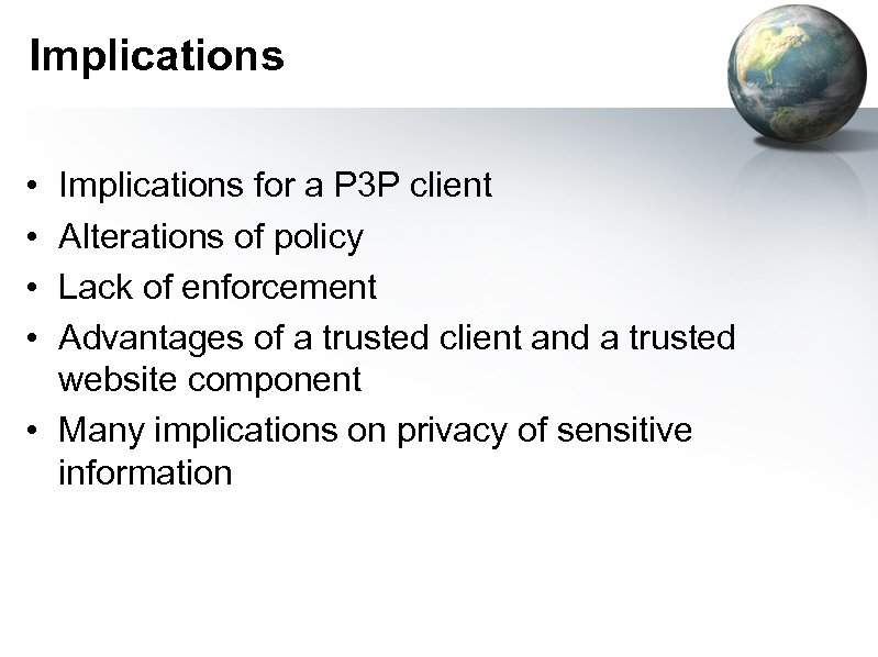 Implications • • Implications for a P 3 P client Alterations of policy Lack
