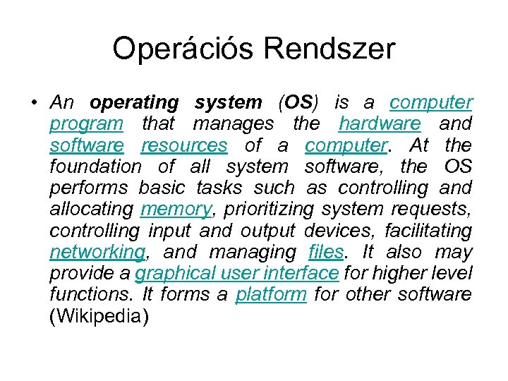 Operációs Rendszer • An operating system (OS) is a computer program that manages the