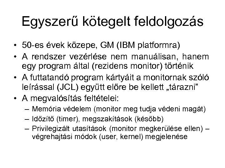 Egyszerű kötegelt feldolgozás • 50 -es évek közepe, GM (IBM platformra) • A rendszer