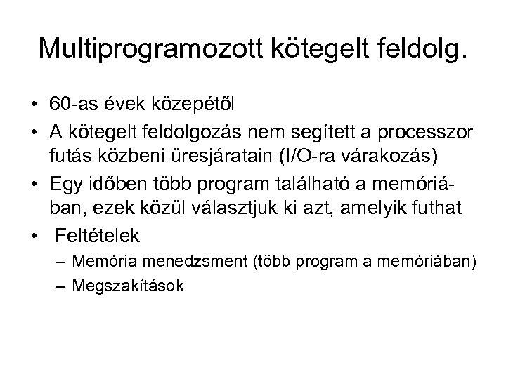 Multiprogramozott kötegelt feldolg. • 60 -as évek közepétől • A kötegelt feldolgozás nem segített