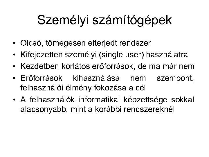 Személyi számítógépek • • Olcsó, tömegesen elterjedt rendszer Kifejezetten személyi (single user) használatra Kezdetben
