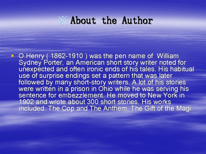 ※ About the Author § O. Henry ( 1862 -1910 ) was the pen