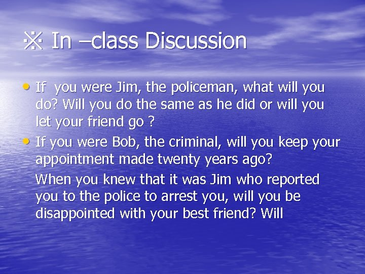 ※ In –class Discussion • If you were Jim, the policeman, what will you