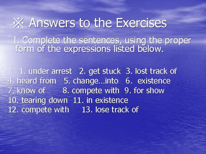 ※ Answers to the Exercises I. Complete the sentences, using the proper form of