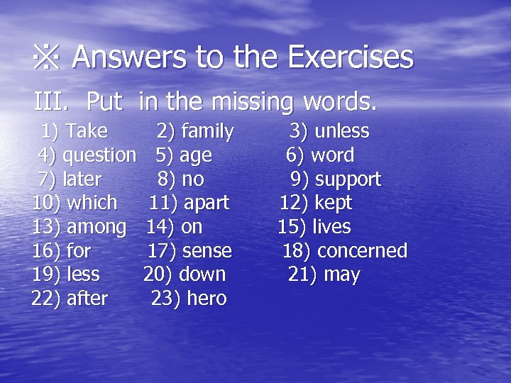 ※ Answers to the Exercises III. Put in the missing words. 1) Take 2)