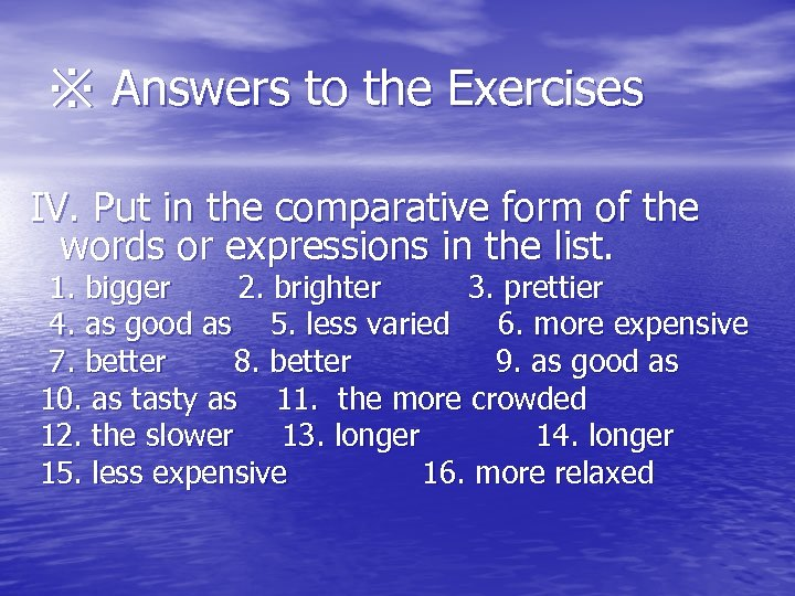 ※ Answers to the Exercises IV. Put in the comparative form of the words
