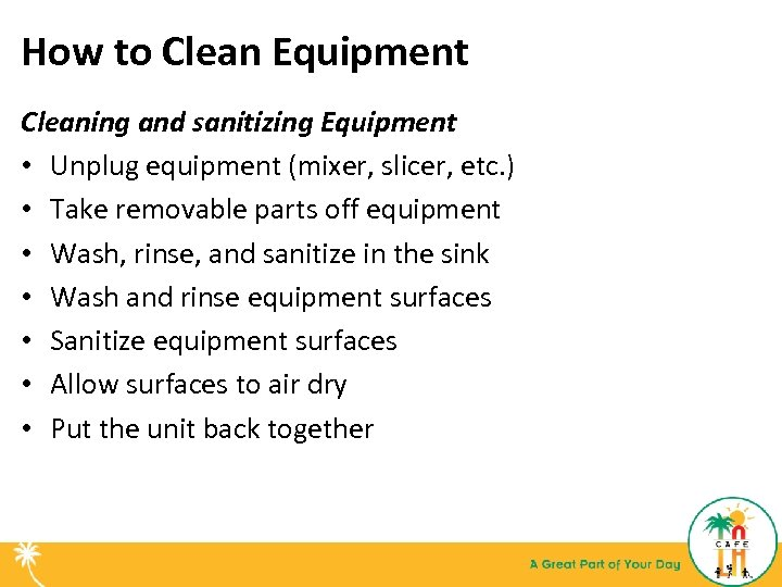How to Clean Equipment Cleaning and sanitizing Equipment • Unplug equipment (mixer, slicer, etc.