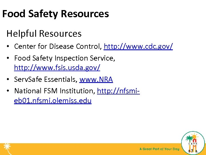 Food Safety Resources Helpful Resources • Center for Disease Control, http: //www. cdc. gov/