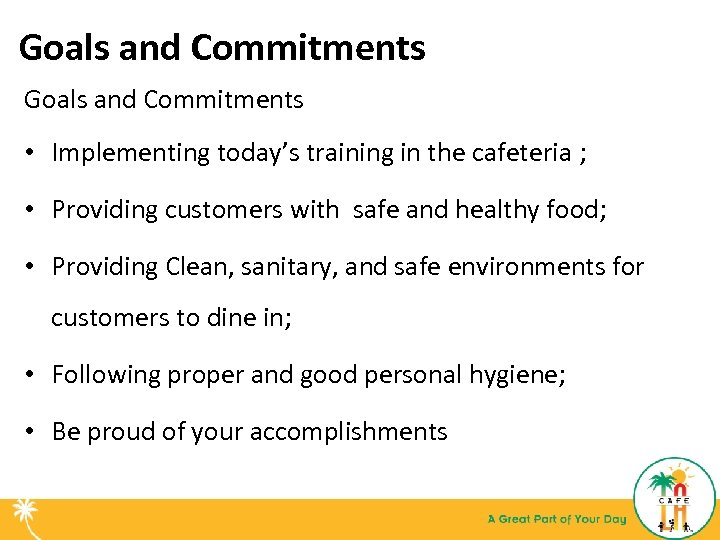 Goals and Commitments • Implementing today's training in the cafeteria ; • Providing customers