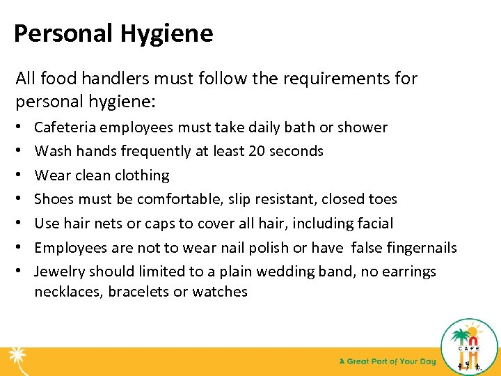 Personal Hygiene All food handlers must follow the requirements for personal hygiene: • •