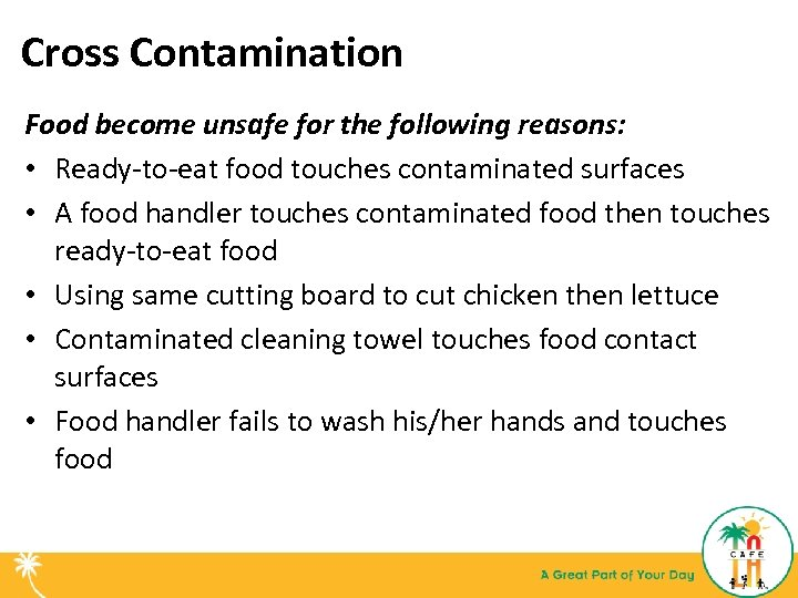 Cross Contamination Food become unsafe for the following reasons: • Ready-to-eat food touches contaminated