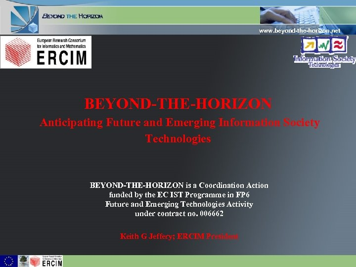 www. beyond-the-horizon. net BEYOND-THE-HORIZON Anticipating Future and Emerging Information Society Technologies BEYOND-THE-HORIZON is a