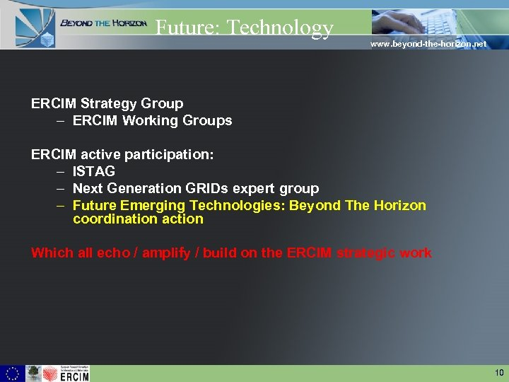 Future: Technology www. beyond-the-horizon. net ERCIM Strategy Group – ERCIM Working Groups ERCIM active