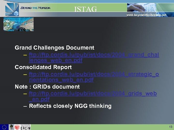 ISTAG www. beyond-the-horizon. net Grand Challenges Document – ftp: //ftp. cordis. lu/pub/ist/docs/2004_grand_chal lenges_web_en. pdf