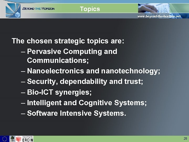 Topics www. beyond-the-horizon. net The chosen strategic topics are: – Pervasive Computing and Communications;