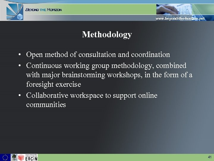 www. beyond-the-horizon. net Methodology • Open method of consultation and coordination • Continuous working