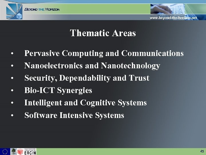 www. beyond-the-horizon. net Thematic Areas • • • Pervasive Computing and Communications Nanoelectronics and