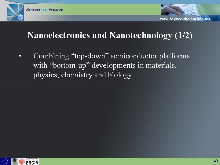 "www. beyond-the-horizon. net Nanoelectronics and Nanotechnology (1/2) • Combining ""top-down"" semiconductor platforms with ""bottom-up"""