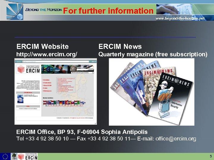 For further information www. beyond-the-horizon. net ERCIM Website ERCIM News http: //www. ercim. org/