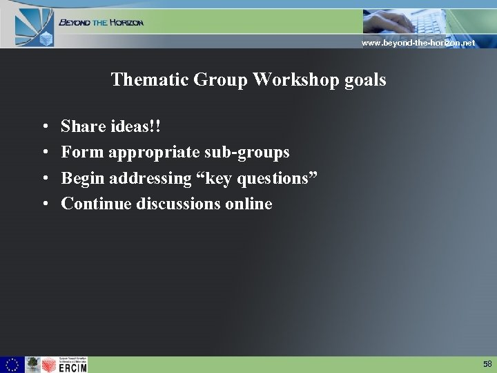 www. beyond-the-horizon. net Thematic Group Workshop goals • • Share ideas!! Form appropriate sub-groups