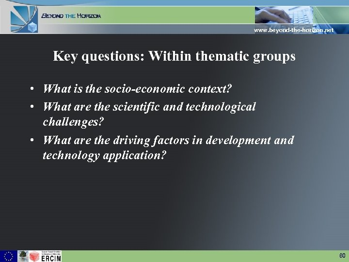 www. beyond-the-horizon. net Key questions: Within thematic groups • What is the socio-economic context?