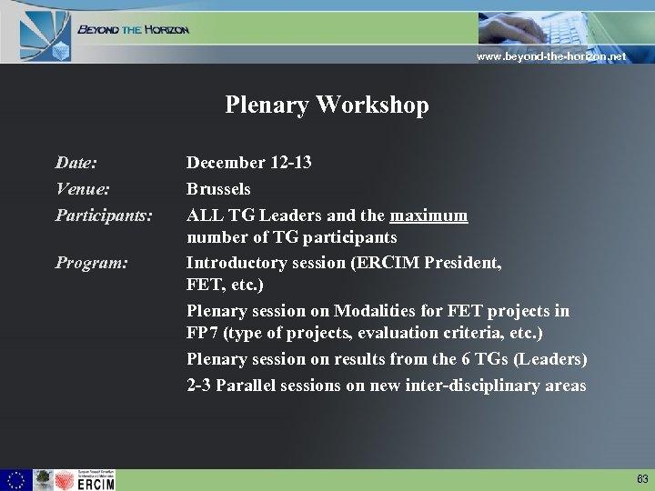 www. beyond-the-horizon. net Plenary Workshop Date: Venue: Participants: Program: December 12 -13 Brussels ALL