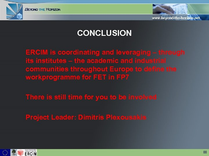 www. beyond-the-horizon. net CONCLUSION ERCIM is coordinating and leveraging – through its institutes –