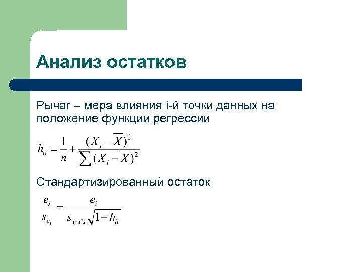 Анализ остатков Рычаг – мера влияния i-й точки данных на положение функции регрессии Стандартизированный