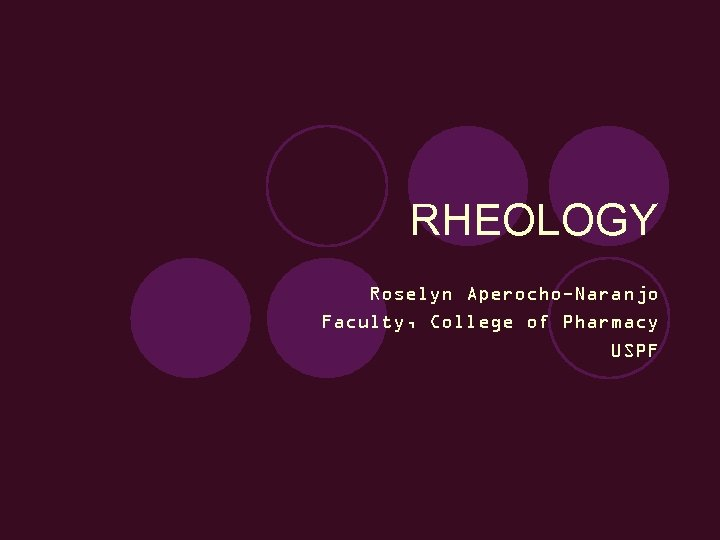 RHEOLOGY Roselyn Aperocho-Naranjo Faculty, College of Pharmacy USPF