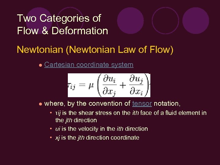 Two Categories of Flow & Deformation Newtonian (Newtonian Law of Flow) l Cartesian coordinate
