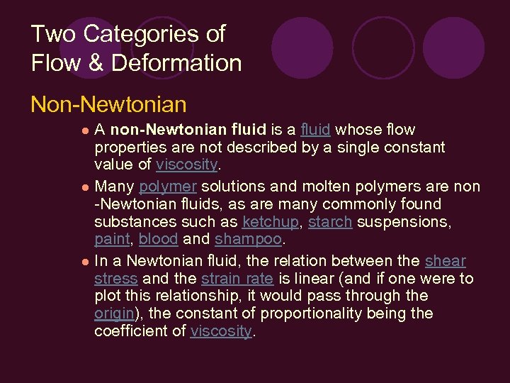 Two Categories of Flow & Deformation Non-Newtonian A non-Newtonian fluid is a fluid whose