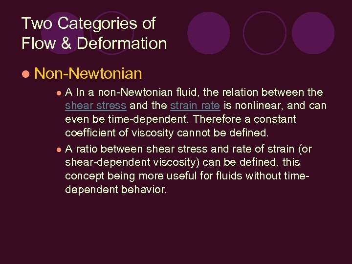 Two Categories of Flow & Deformation l Non-Newtonian A In a non-Newtonian fluid, the