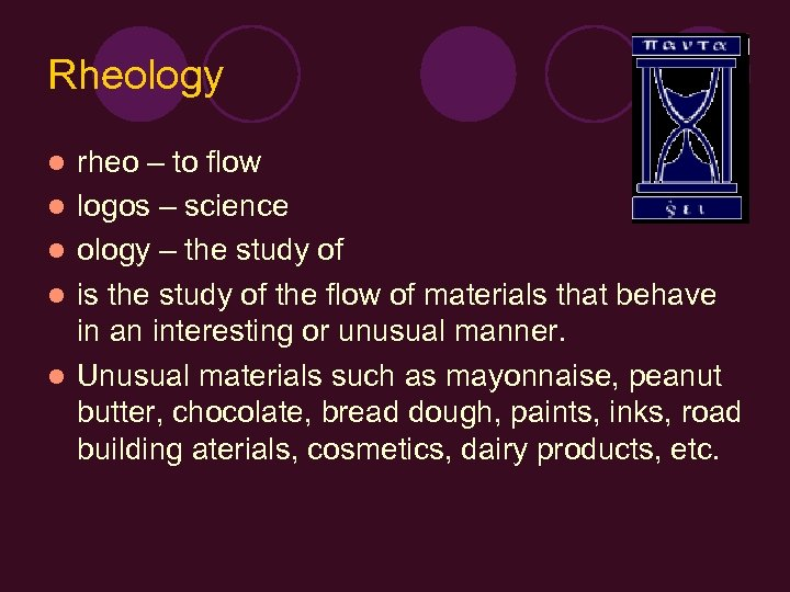 Rheology l l l rheo – to flow logos – science ology – the