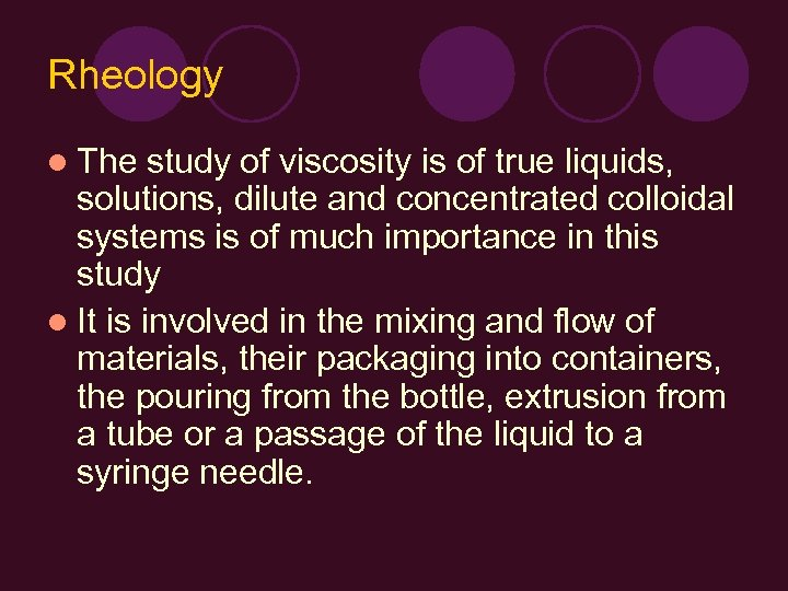 Rheology l The study of viscosity is of true liquids, solutions, dilute and concentrated