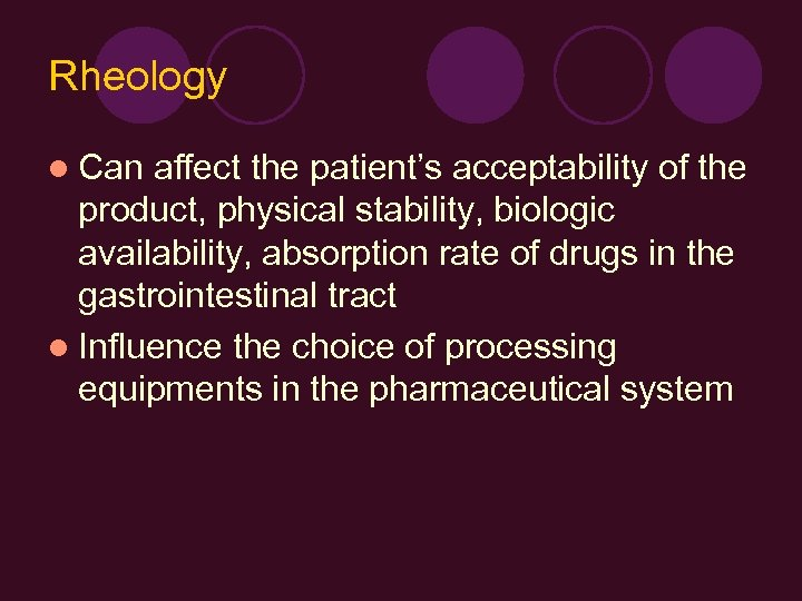 Rheology l Can affect the patient's acceptability of the product, physical stability, biologic availability,
