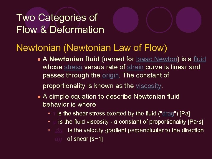Two Categories of Flow & Deformation Newtonian (Newtonian Law of Flow) l A Newtonian