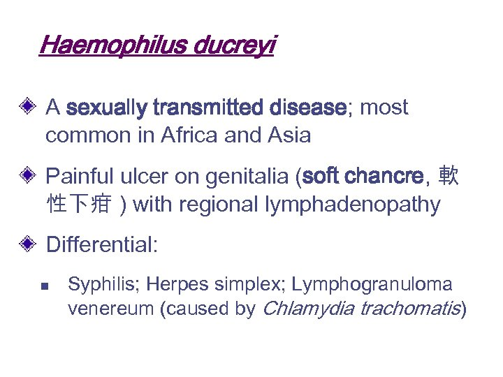 Haemophilus ducreyi A sexually transmitted disease; most common in Africa and Asia Painful ulcer