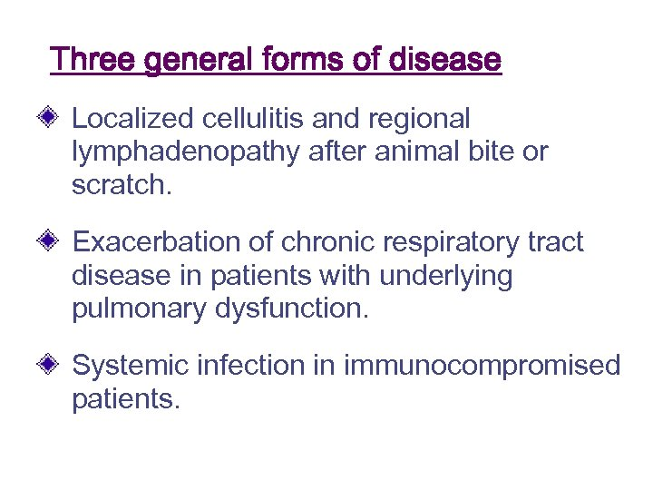 Three general forms of disease Localized cellulitis and regional lymphadenopathy after animal bite or