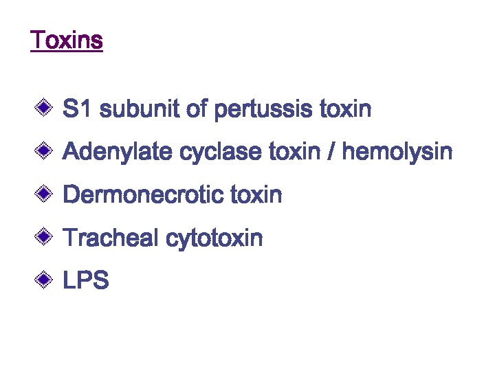 Toxins S 1 subunit of pertussis toxin Adenylate cyclase toxin / hemolysin Dermonecrotic toxin