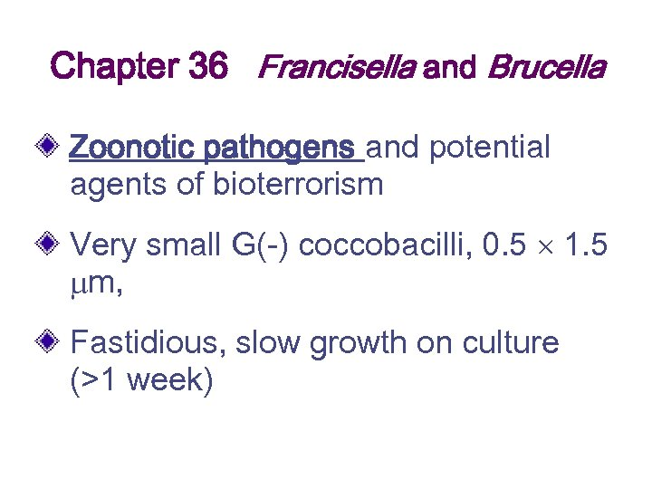 Chapter 36 Francisella and Brucella Zoonotic pathogens and potential agents of bioterrorism Very small